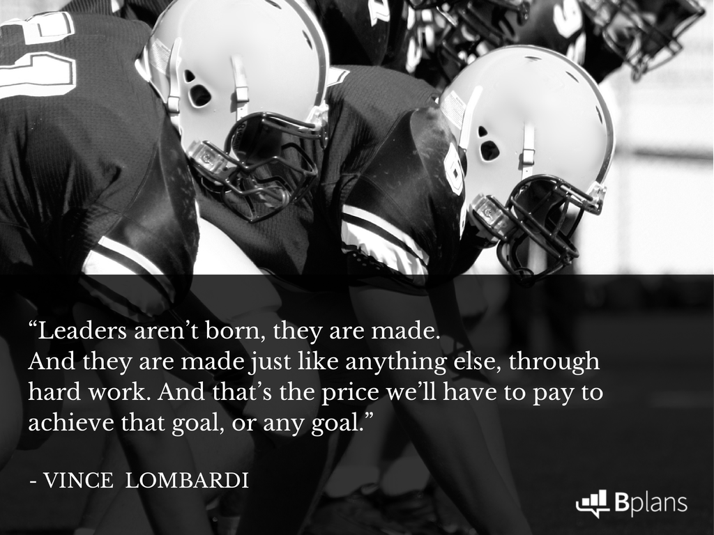 """Leaders aren't born, they are made. And they are made just like anything else, through hard work. And that's the price we'll have to pay to achieve that goal, or any goal."" - Vince Lombardi; Tweet this!"