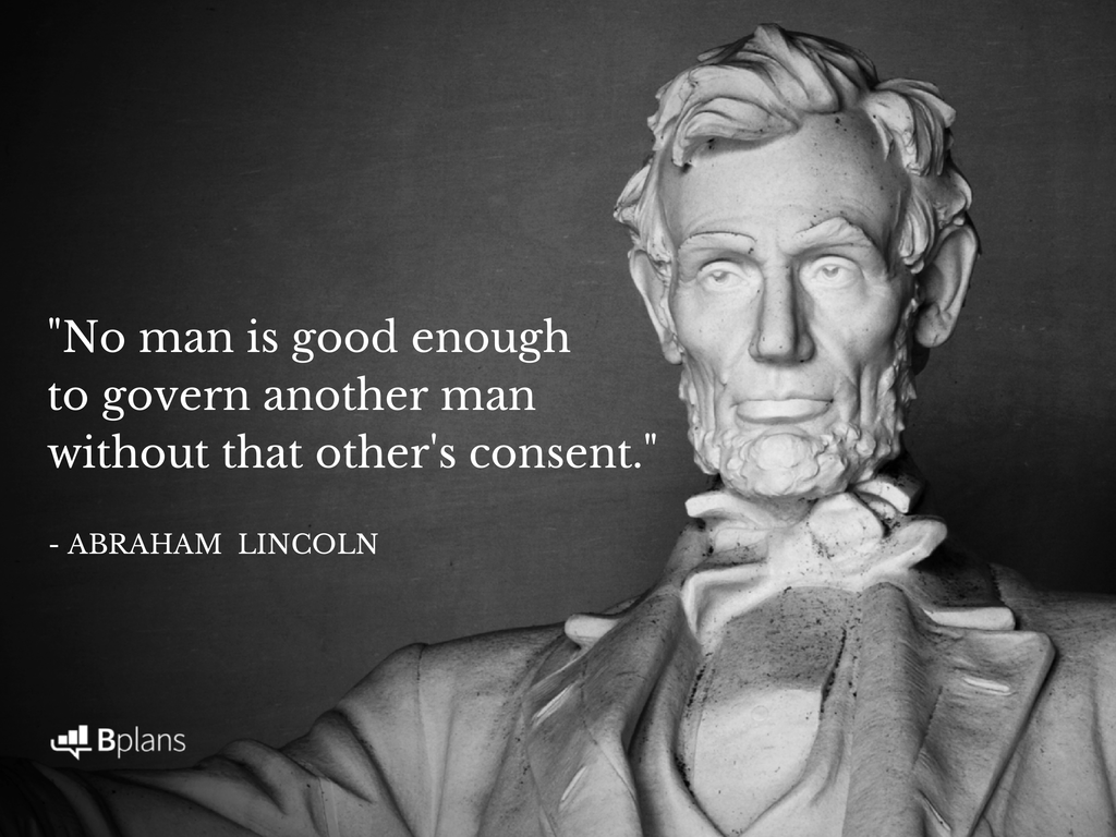 """No man is good enough to govern another man without that other's consent."" - Abraham Lincoln; Tweet this!"