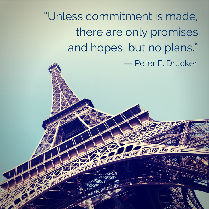 """Unless commitment is made, there are only promises and hopes; but no plans."" - Peter F. Drucker"