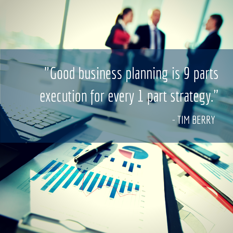 """Good business planning is 9 parts execution for every 1 part strategy."" - Tim Berry"