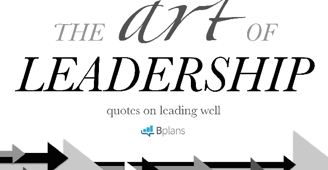 The Art Of Leadership 11 Quotes On Leading Well Bplans