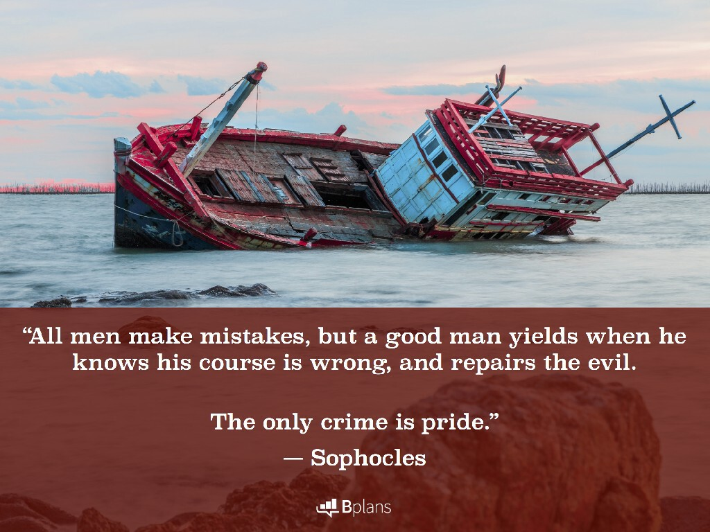 """All men make mistakes, but a good man yields when he knows his course is wrong, and repairs the evil. The only crime is pride."" — Sophocles; Tweet this!"