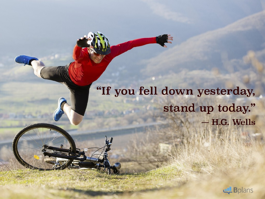 """If you fell down yesterday, stand up today."" — H.G. Wells; Tweet this!"