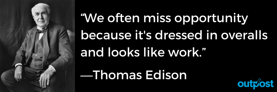 We often miss opportunity because it's dressed in overalls and looks like work. - Thomas Edison - Don't miss out on email opportunities with your customers, see how Outpost can help you with customer service management.