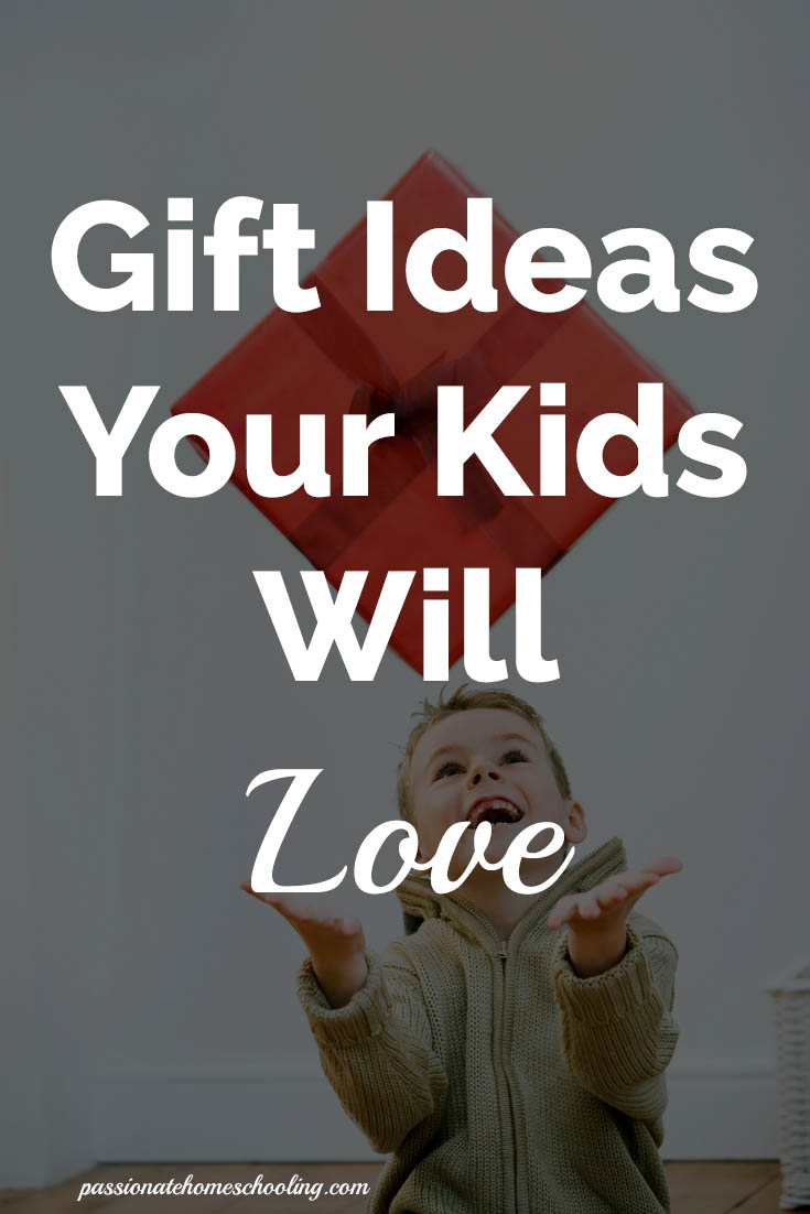 Gift Ideas Your Kids Will Love | www.passionatehomeschooling.com