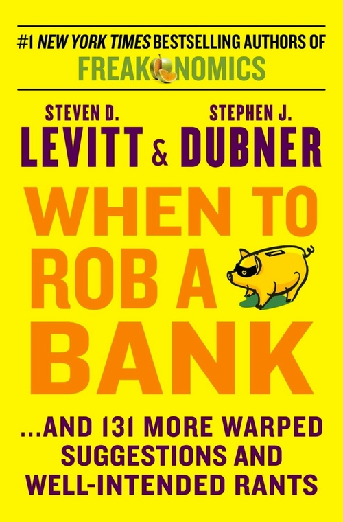 When to Rob A Bank by Freakonomics Authors