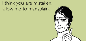 Breaking Down the Problem with Mansplaining (And Other Forms of Privileged Explaining)