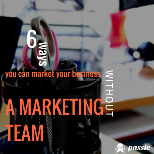 6 ways you can market your business without a marketing team
