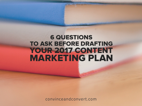 Drafting your 2017 Content Marketing Plan? A few things to consider first...