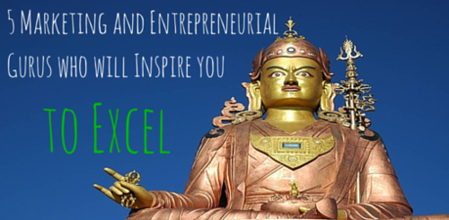 5 Marketing and Entrepreneurial Gurus Who Will Inspire You to Excel