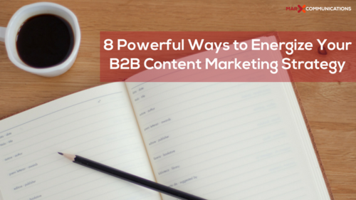 8 Powerful Ways to Energize Your B2B Content Marketing Strategy