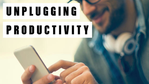 Unplug - for more fun & productivity!