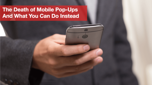The death of mobile pop-ups and what you can do instead