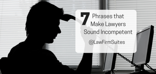 7 Phrases that make lawyers sound incompetent