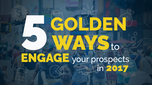 5 Golden Ways to Engage your Prospects in 2017