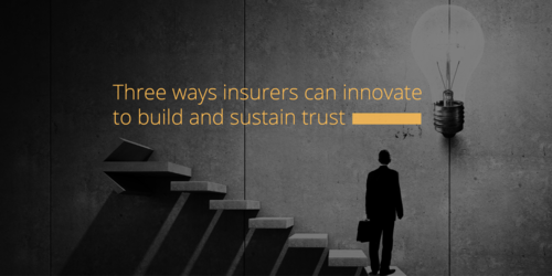 Three Ways Insurers Must Innovate To Build And Sustain Trust