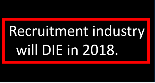 The recruitment industry will DIE in 2018 - it could be a great thing?