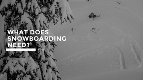 WHAT DOES SNOWBOARDING NEED?