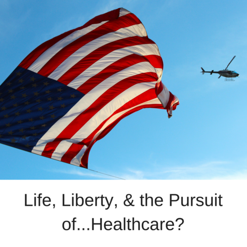 Life, Liberty, & The Pursuit of...Healthcare?