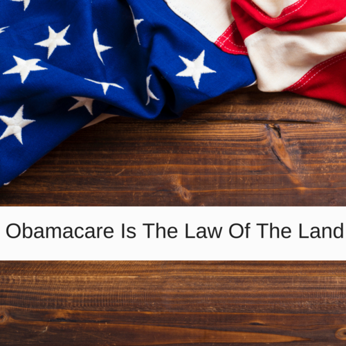 Obamacare Is The Law Of The Land