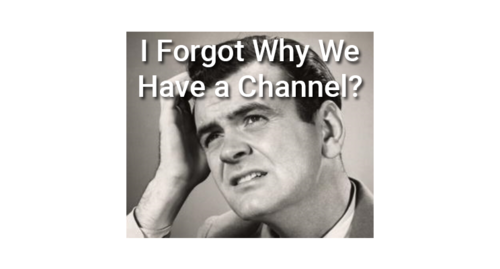 Have we really forgotten the key reasons for having a channel business?