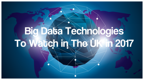 10 Big Data Technologies To Watch in The UK in 2017