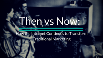 How the Internet Continues to Transform Traditional Marketing