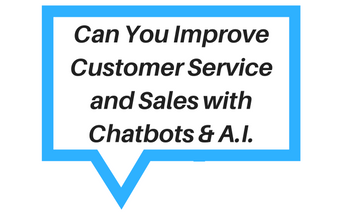 Can You Improve Customer Service and Sales with Chatbots and A.I.?