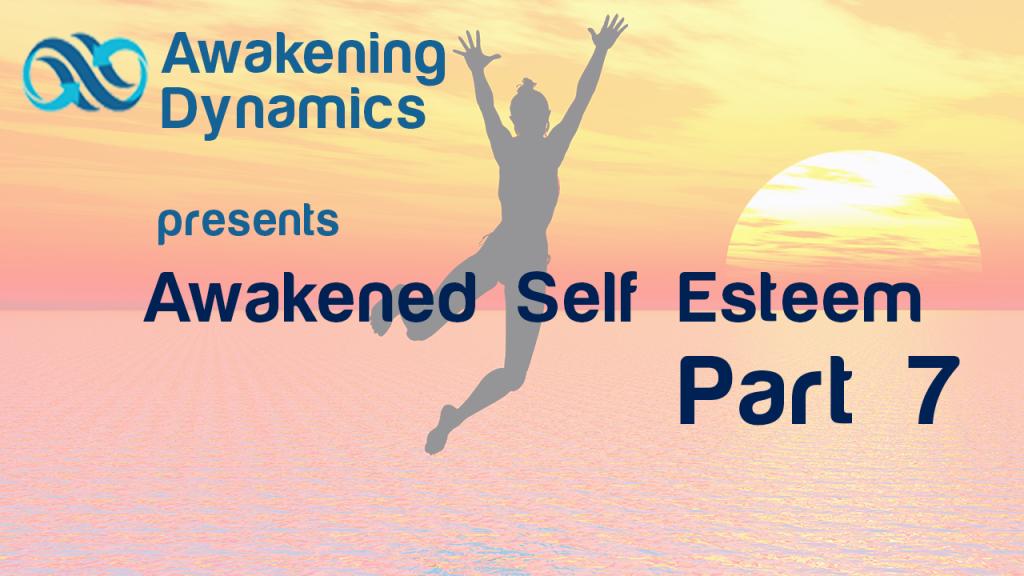Awakened Self Esteem Day 7