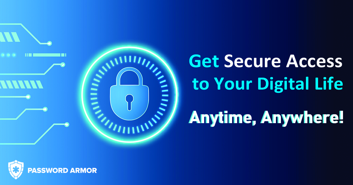 Get Secure Access to Your Digital Life- Anytime, Anywhere!