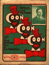 "Image of ""Coon! Coon! Coon!"" - Sheet music written by Gene Jefferson and Leo Friedman; photo of Morris Manley in upper-right corner, drawing of African American male face with exaggerated eyes and lips wearing large bow tie and top hat (repeated three times)."