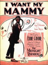 "Image of ""I Want My Mammy"" - Sheet music written by Geo.B. Wehner and Louis Breau; pink text box in lower right quadrant announcing Eddie Cantor in ""The Midnight Rounders."""