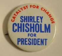 Image of Shirley Chisholm Presidential Campaign button - Shirley Chisholm Presidential Campaign button, 1972