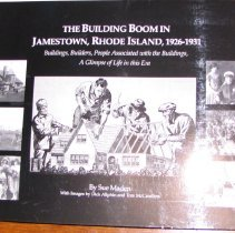 Image of L2007.065.001 - The Building Boom in Jamestown, Rhode Island, 1926 - 1931.  Buildings, Builders, People Associated with the Buildings, A Glimpse of Life in this Era.