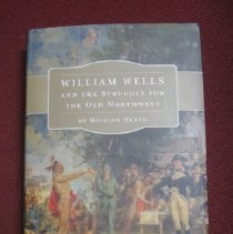 Image of William Wells and the Struggle for the Old Northwest - Heath, William