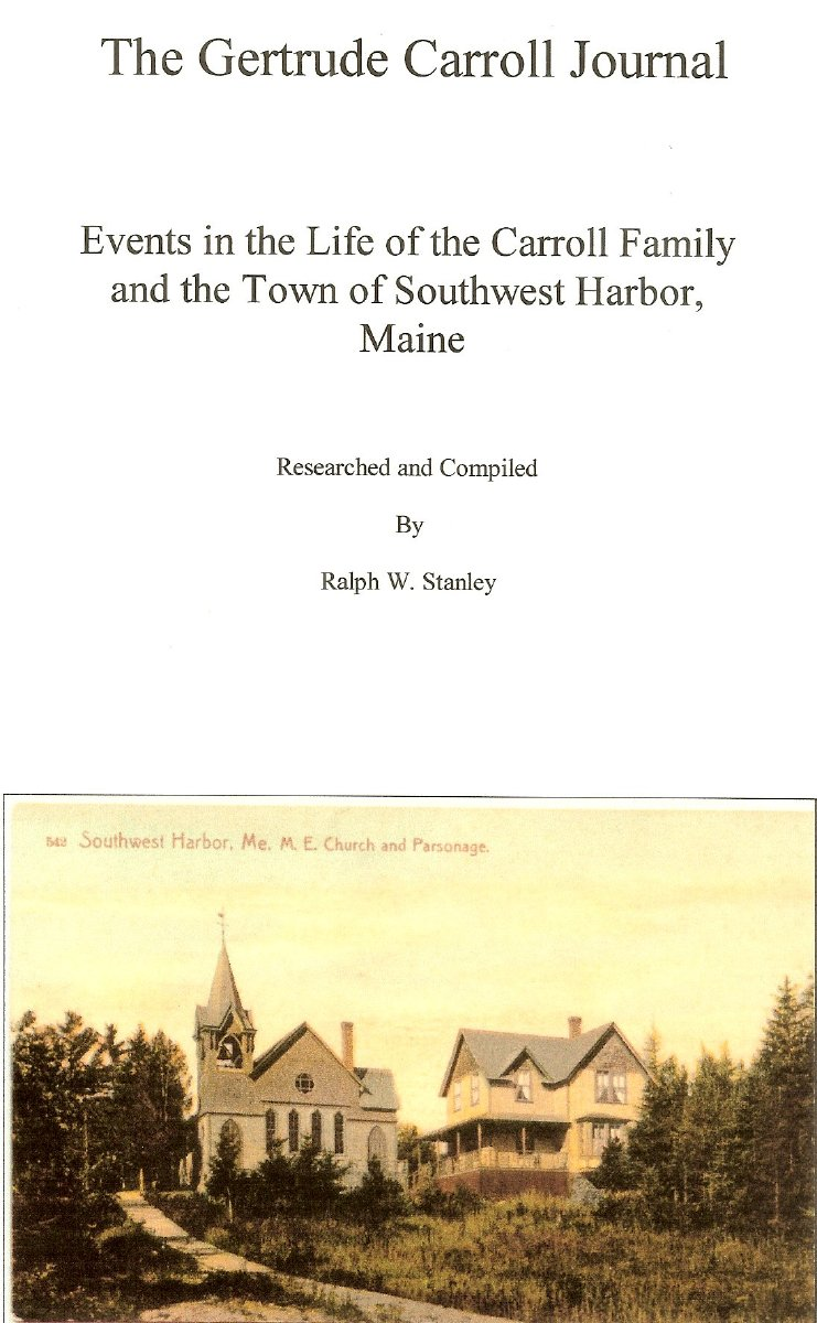 The Gertrude Carroll Journal: Events in the life of the Carroll family and the Town of Southwest Harbor, Maine Researched and compiled by Ralph W. Stanley