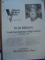 """Image of 2009.030.026 - Plaque commemorating Bob Brian being inducted into the San Mateo County Sports Hall of Fame on May 25, 1996.  Plaque includes image of  Brian and a brief biography:  """"Bob Brian has coached baseball for more than 45 years.  As the 1996 season opened, he was heading into his 42nd high school varsity campaign.  His overall prep record was 595-355.  He was third on the California list of all-time winningest high school baseball coaches.  His South San Francisco High teams have won 16 North Peninsula League championships.  Counting fall and summer developmental baseball programs, it is estimated that Brian has coached in about 120 baseball games per year during his long and productive tenure in San Mateo County."""""""