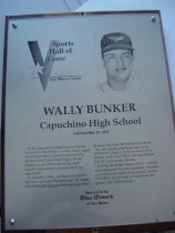 "Image of 2009.030.030 - Plaque commemorating Wally Bunker being inducted into the San Mateo County Sports Hall of Fame on May 25, 1995.  Plaque includes image of  Bunker and a brief biography:  ""In the long and storied history of prep baseball in San Mateo County, there might never have been a more overpowering pitcher than Capuchino High's Wally Bunker, a tall, flame-throwing right-hander who simply overwhelmed his opponents.  In the early 1960s, Bunker was simply the best - perhaps the best ever.  He made it to the major league level one year after graduating from the San Bruno school.  In 1964 while with Baltimore of the American League, he fashioned a 19-4 record, with a 2.69 ERA.  He was named the AL's top rookie pitcher.  During his major league career - which was hampered by arm problems - Bunker produced an overall 60-52 record, with a 3.51 ERA.  He pitched in more than 200 games and 1,080 innings."""