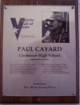 "Image of 2009.030.037 - Plaque commemorating Paul Cayard of Crestmoor High School being inducted into the San Mateo County Sports Hall of Fame on June 5, 2001.  Plaque includes image of Cayard and a brief biography:  ""Paul Cayard is one of the world's leading yachtsmen. A graduate of San Bruno's Crestmoor High School, he has participated in five America's Cup competitions during his illustrious career on the high seas. He skippered the U.S. entry, AmericaOne, in the 2000 America's Cup races. Cayard served as helmsman for Dennis Connor's America's Cup winner. Cayard is the first American to direct a win in the Whitbread Round the World race, a 32,000-mile circumnavigation of the globe."""