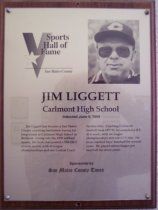 "Image of 2009.030.109 - Wood and acrylic plaque commemorating Jim Liggett of Carlmont High School who was inducted into the San Mateo County Sports Hall of Fame on June 9, 1999.  Plaque includes image of  Liggett and a brief biography:  ""Jim Liggett became a San Mateo County coaching institution during his long tenure at Carlmont High School in Belmont. Going into the 1999 softball season, his Scots had posted a 550-120-1 overall record, with 16 league championships and one Central Coast Section title. Coaching Carlmont football from 1977-91, he compiled a 113-42-6 mark, with six league championships and one CCS title. He even coached boy's baseball for several years. He played minor league pro baseball for seven years."""