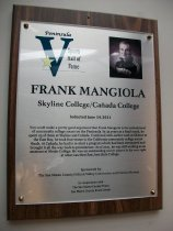 """Image of 2011.026.003 - Plaque commemorating Frank Mangiola of Skyline College and Canada College being inducted into the San Mateo County Sports Hall of Fame on June 14, 2011.  Plaque includes image of Mangiola and a brief biography:  """"You could make a pretty good argument that Frank Mangiola is the embodiment of community college soccer on the Peninsula.  In 35 years as a head coach, he spent 25 of them at Skyline and Canada.  Combined with earlier work at Ohlone in the East Bay, he took four teams to the California community college soccer finals.  At Canada, he had to re-start a program which had been terminated and brought it all the way back to prominence.  As of 2011, he was still working as an assistant at Menlo College.  He was an outstanding soccer player in his own right at what was then San Jose State College."""""""