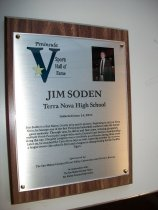 "Image of 2011.026.007 - Plaque commemorating Jim Soden of Terra Nova High School being inducted into the San Mateo County Sports Hall of Fame on June 14, 2011.  Plaque includes image of Soden and a brief biography:  ""Jim Soden is a San Mateo County prep sports pioneer.  Beginning in 1975 at Terra Nova, he became one of the first Peninsula basketball coaches to take the female game seriously.  Through 1992, he did so and then some, winning 354 games, multiple North Peninsula League titles and a Central Coast Section championship along the way.  His girls' program was a certifiable powerhouse during those years.  Later on, he coached the Terra Nova boys as well, capturing another 90 victories, a league crown (the school's first) and a league co-championship for the Pacifica Tigers."""