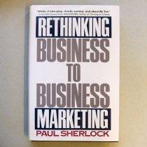 Image of Rethinking Business to Business Marketing, 1991