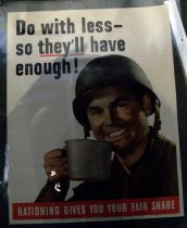"Image of 1982.176.004 - WWII Poster of a Soldier holding a cup, 1943. Poster in a white background with a man with a military helmet and uniform smiling and holding in his hand a gray metal cup towards his mouth. Above the soldier, in black and in bold, the text reads ""Do with less-  / so they'll have  /  enough!"". The word ""they'll"" is underlined in red. Below the picture of the soldier holding the gray metal cup, in white, in bold with a red background border, the text reads ""RATIONING GIVES YOU YOUR FAIR SHARE"". Below the text above, in black, bold, and tiny font, the text reads ""OWI Poster No. 37. Additional copies may be obtained upon request from the Division of Public Inquiries, Office of War Information, Washington D.C."" On the far right hand corner of the bottom of the front of the poster, in black, bold, and tinier font, the text reads ""U.S. GOVERNMENT PRINTING OFFICE : 1943--O-506014"".