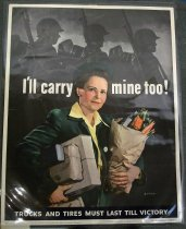 "Image of 1982.176.008 - WWII Poster of a Woman carrying her groceries and books, 1943. Poster of a photograph of a woman in a green jacket, green hat, and yellow blouse holding her groceries in her left hand, her books in her right hand with soldiers with helmets and guns marching in a gray background above. In the middle of the poster, painted in white, bold with bigger text, the text reads ""I'll carry   /   mine too!"". Towards the right of her groceries, written in gray paint, the text says ""SARRA"". At the bottom of the poster, in a navy blue background, painted in white and bold and smaller text, the text reads ""TRUCKS AND TIRES MUST LAST TILL VICTORY"". Below that text above, printed in black with regular tiny font, the text says ""OWI Poster No. 28. Additional copies may be obtained upon request from the Division of Public Inquiries, Office of War Information, Washington D.C."". Towards the middle of the bottom of the poster, the printed text in bold and tiny lettering says ""U.S. GOVERNMENT PRINTED OFFICE : 1943--O-503155"". Towards the right hand corner at the bottom of the poster, the printed text in bold and black reads ""THE OFFICE OF DEFENSE TRANSPORTATION"". 