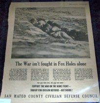 "Image of 1964.149.008 - ""The War is Not Fought in Fox Holes Alone"" San Mateo County Civilian Defense Council, April 20, 1943. This poster from the San Mateo County Times' purpose is raise awareness of the war relief and bonds during WWII by the San Mateo County Civilian Defense Council. Dimensions: 21 1/2 x 17 1/4."