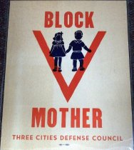 Image of 1982.193.005 - Block Mother Three Cities Defense Council Window Poster, c. 1942-1945. This poster was used to raise awareness for women to sign up to be block mothers to protect children in case of an attack on the city.