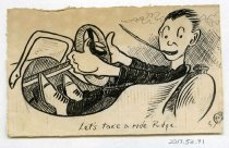 """Image of 2017.052.091 - Sketch by Alvin Page Colby, 1918. Pen on off-white paper sketch depicts a man driving an open-top car. He wears black clothes and white dress shoes, and smokes a long cigarette. His feet are on the pedals and his outstretched hands are on the steering wheel. He turns his head toward the viewer with wide eyes and an excited expression. A caption at the bottom reads """"Let's take a ride Pudge."""""""