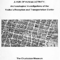 Image of A Hub of Human Activity:  Archaeological Investigations of the Visitors Reception and Transportation Center Site (38CH897) - Grimes, Kimberly M.