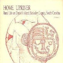 Image of Home Upriver:  Rural Life on Daniel's Island, Berkeley County, South Carolina [vol. 1] - Zierden, Martha A.